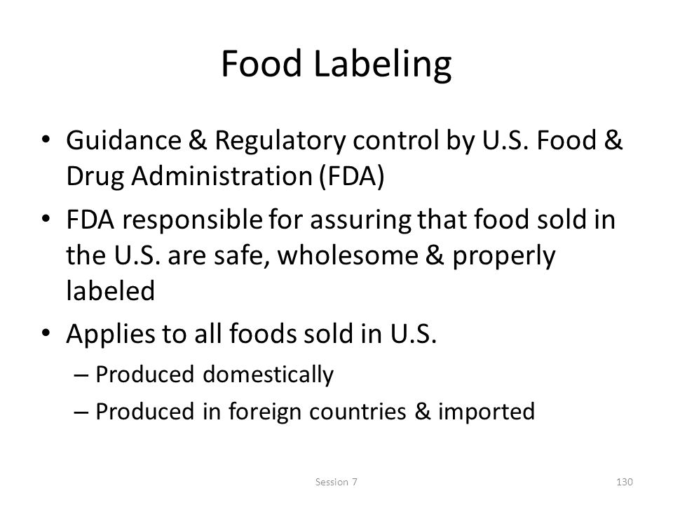 Food Labeling Guidance & Regulatory control by U.S. Food & Drug Administration (FDA) FDA responsible for assuring that food sold in the U.S. are safe,