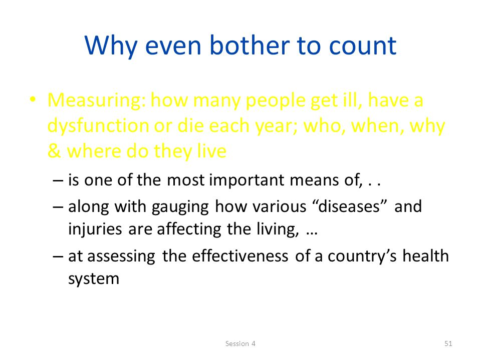 Why even bother to count Measuring: how many people get ill, have a dysfunction or die each year; who, when, why & where do they live – is one of the most important means of,..