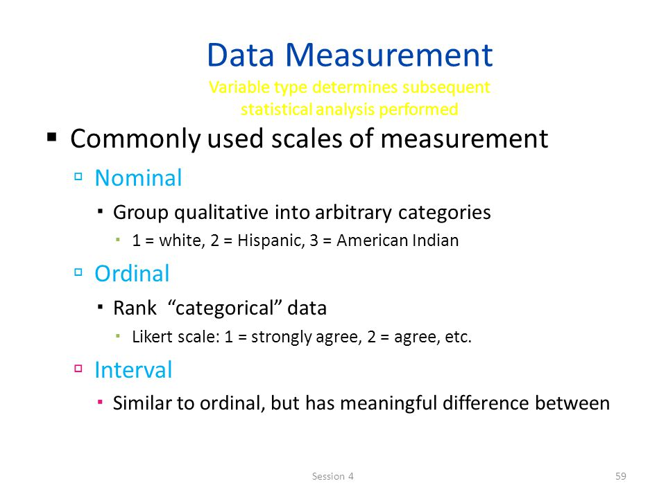 Data Measurement Variable type determines subsequent statistical analysis performed Commonly used scales of measurement Nominal Group qualitative into
