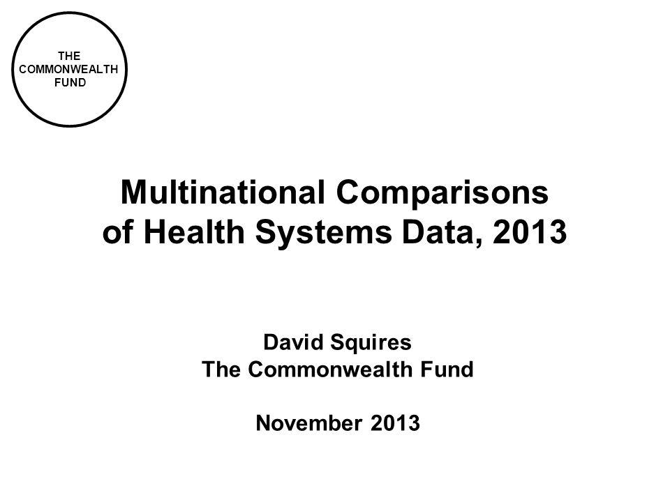 THE COMMONWEALTH FUND Multinational Comparisons of Health Systems Data, 2013 David Squires The Commonwealth Fund November 2013