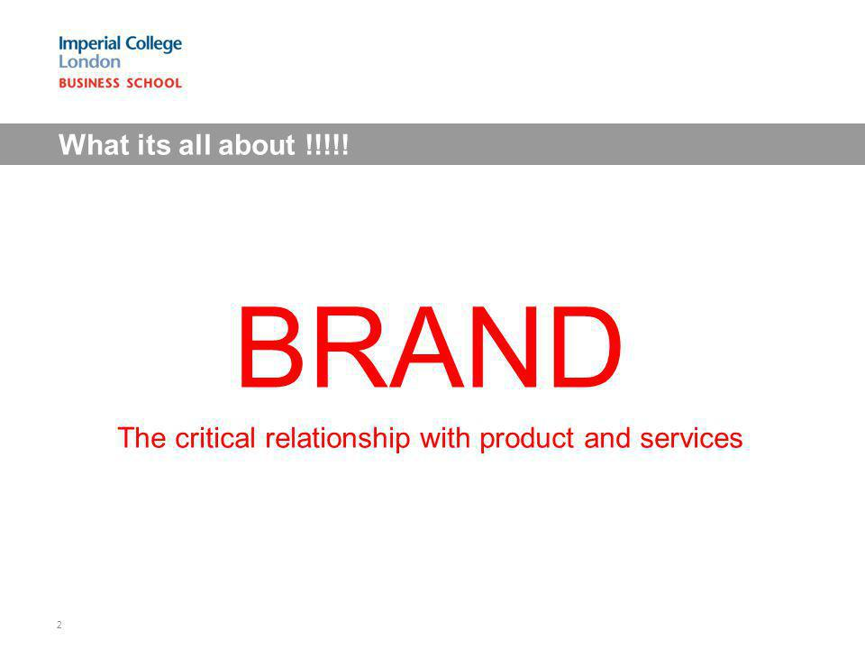 What its all about !!!!! BRAND The critical relationship with product and services 2