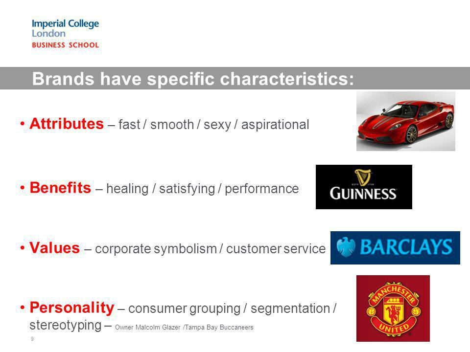 Brands have specific characteristics: Attributes – fast / smooth / sexy / aspirational Benefits – healing / satisfying / performance Values – corporat