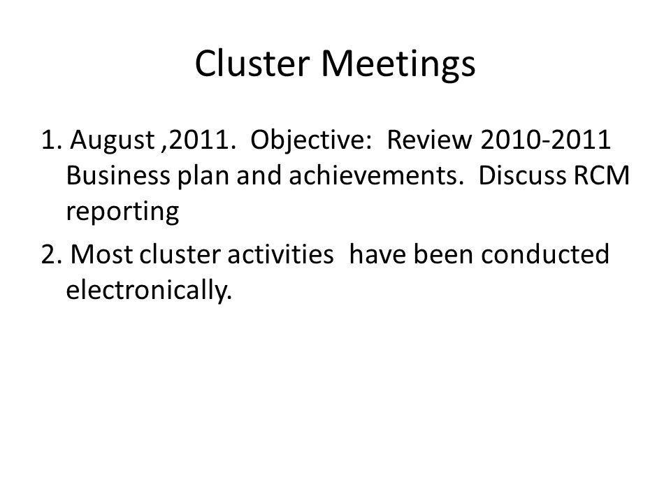 Cluster Meetings 1. August,2011. Objective: Review 2010-2011 Business plan and achievements.