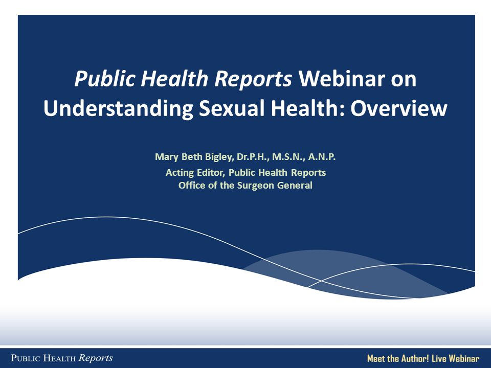 Mary Beth Bigley, Dr.P.H., M.S.N., A.N.P. Acting Editor, Public Health Reports Office of the Surgeon General Public Health Reports Webinar on Understa
