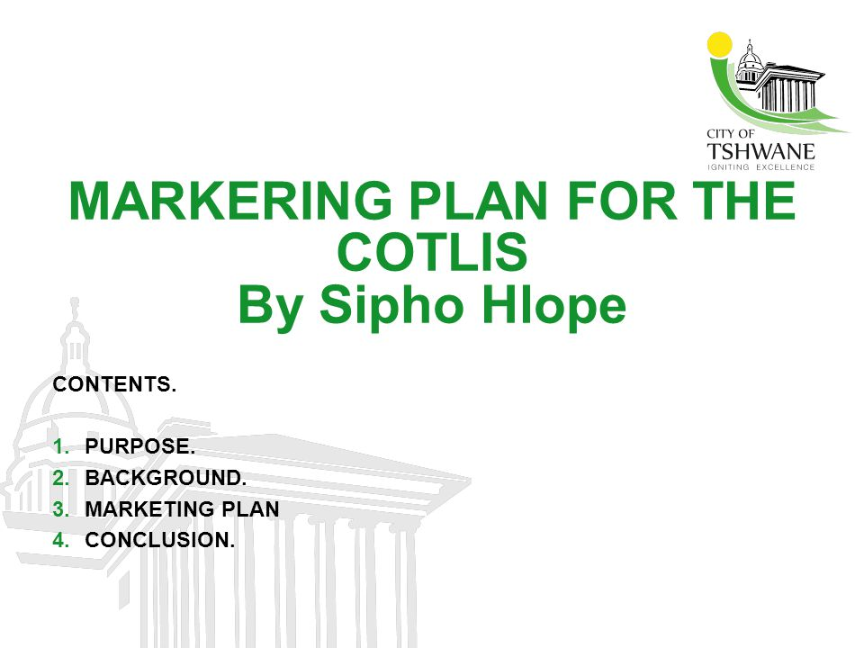 MARKERING PLAN FOR THE COTLIS By Sipho Hlope CONTENTS.