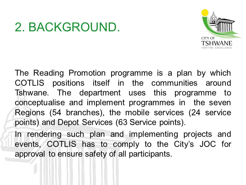 2. BACKGROUND. The Reading Promotion programme is a plan by which COTLIS positions itself in the communities around Tshwane. The department uses this