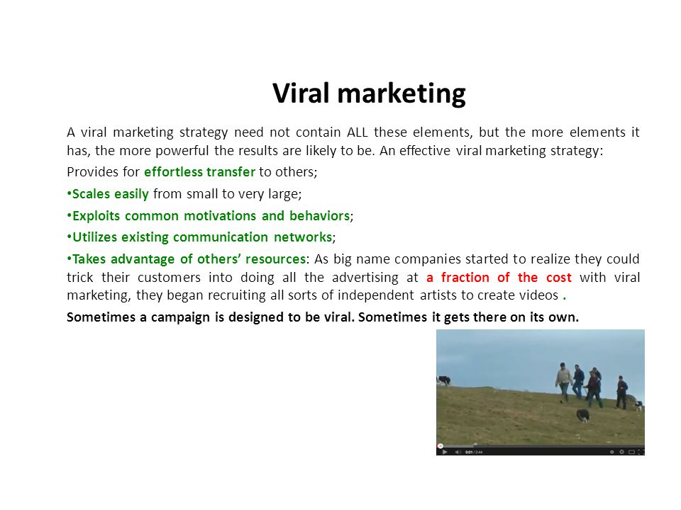 A viral marketing strategy need not contain ALL these elements, but the more elements it has, the more powerful the results are likely to be.