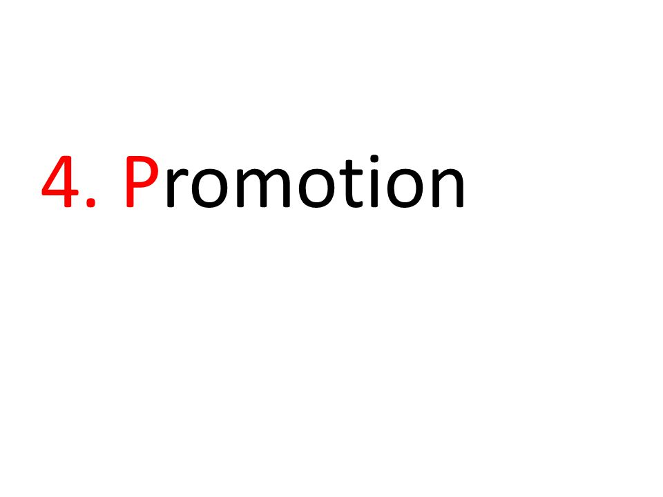 Promotion Promotion is the way in which a business makes its products known to the customers, both current and potential,and persuades them to buy.