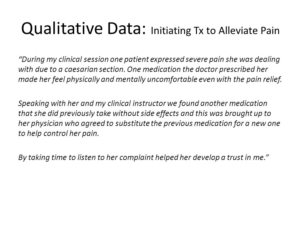 Qualitative Data: Initiating Tx to Alleviate Pain During my clinical session one patient expressed severe pain she was dealing with due to a caesarian section.