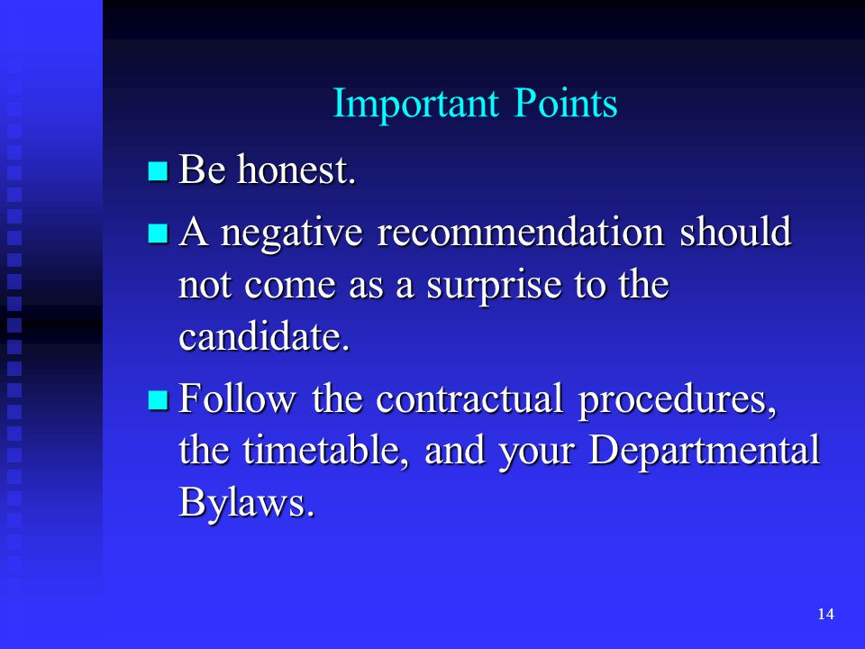 Important Points Be honest. A negative recommendation should not come as a surprise to the candidate. Follow the contractual procedures, the timetable