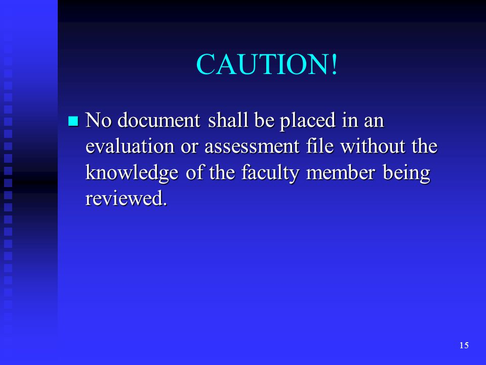 CAUTION! No document shall be placed in an evaluation or assessment file without the knowledge of the faculty member being reviewed. No document shall