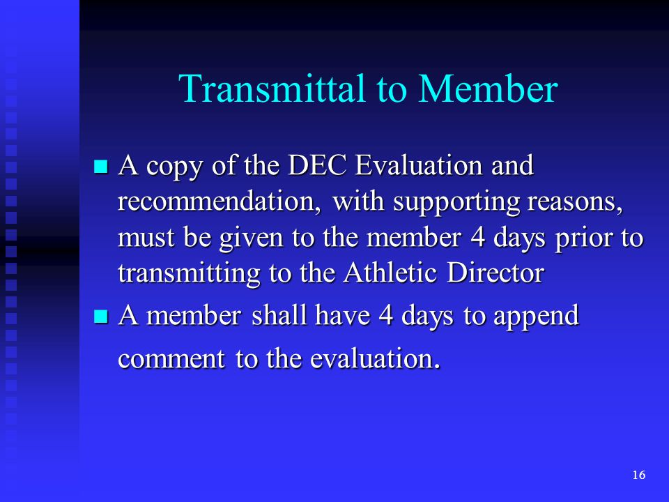 Transmittal to Member A copy of the DEC Evaluation and recommendation, with supporting reasons, must be given to the member 4 days prior to transmitting to the Athletic Director A copy of the DEC Evaluation and recommendation, with supporting reasons, must be given to the member 4 days prior to transmitting to the Athletic Director A member shall have 4 days to append comment to the evaluation.