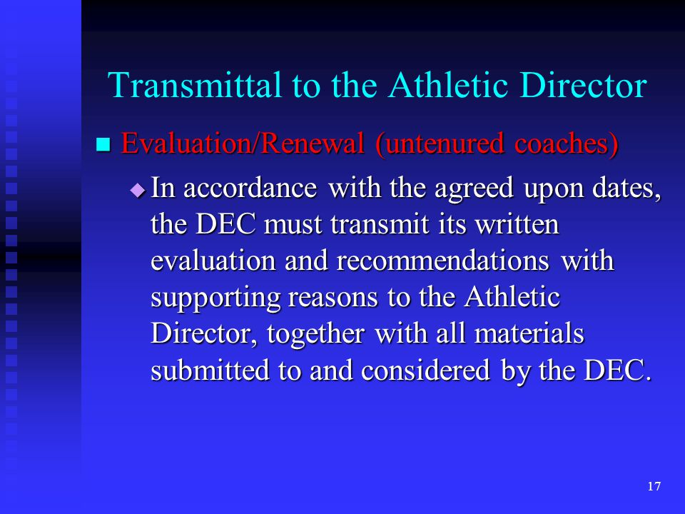 Transmittal to the Athletic Director Evaluation/Renewal (untenured coaches) Evaluation/Renewal (untenured coaches) In accordance with the agreed upon dates, the DEC must transmit its written evaluation and recommendations with supporting reasons to the Athletic Director, together with all materials submitted to and considered by the DEC.