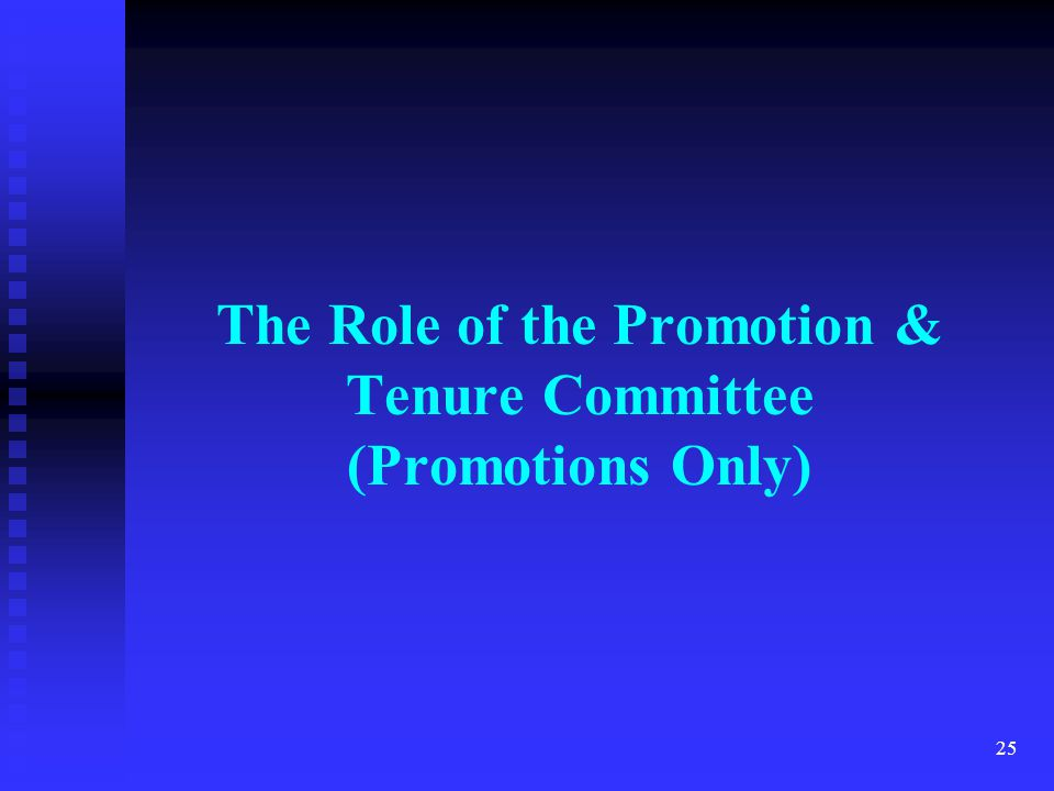 The Role of the Promotion & Tenure Committee (Promotions Only) 25