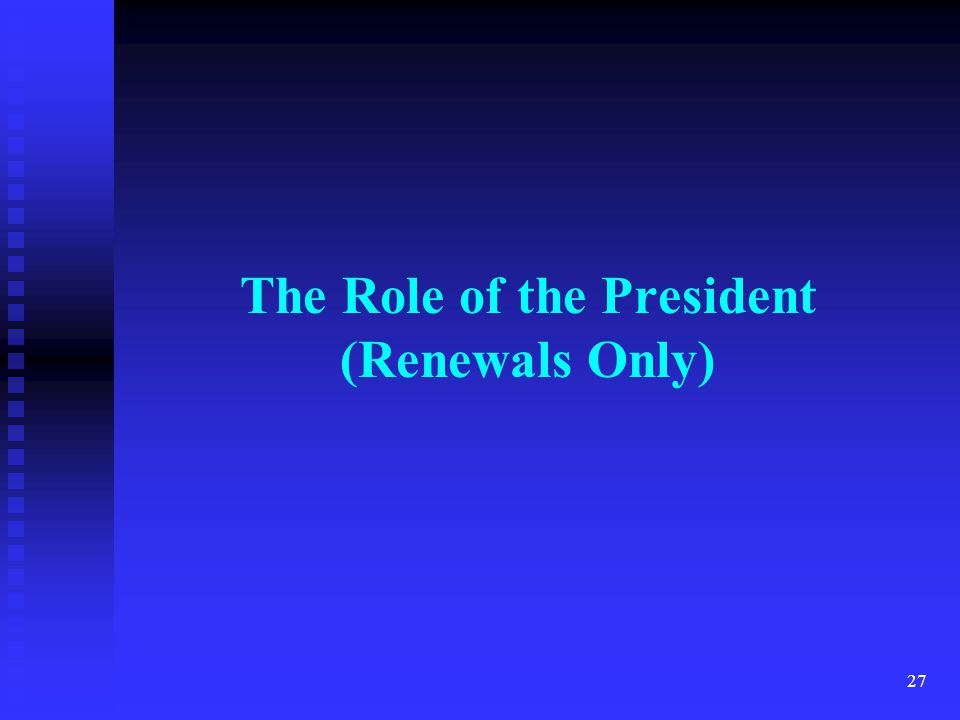 The Role of the President (Renewals Only) 27
