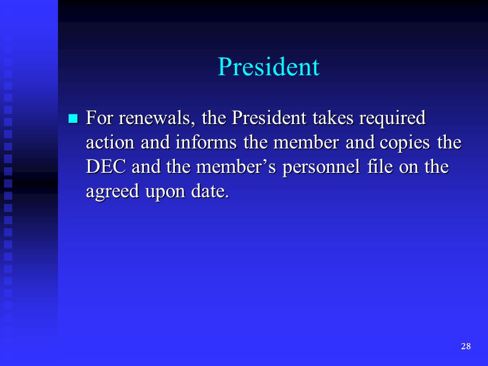 President For renewals, the President takes required action and informs the member and copies the DEC and the members personnel file on the agreed upo