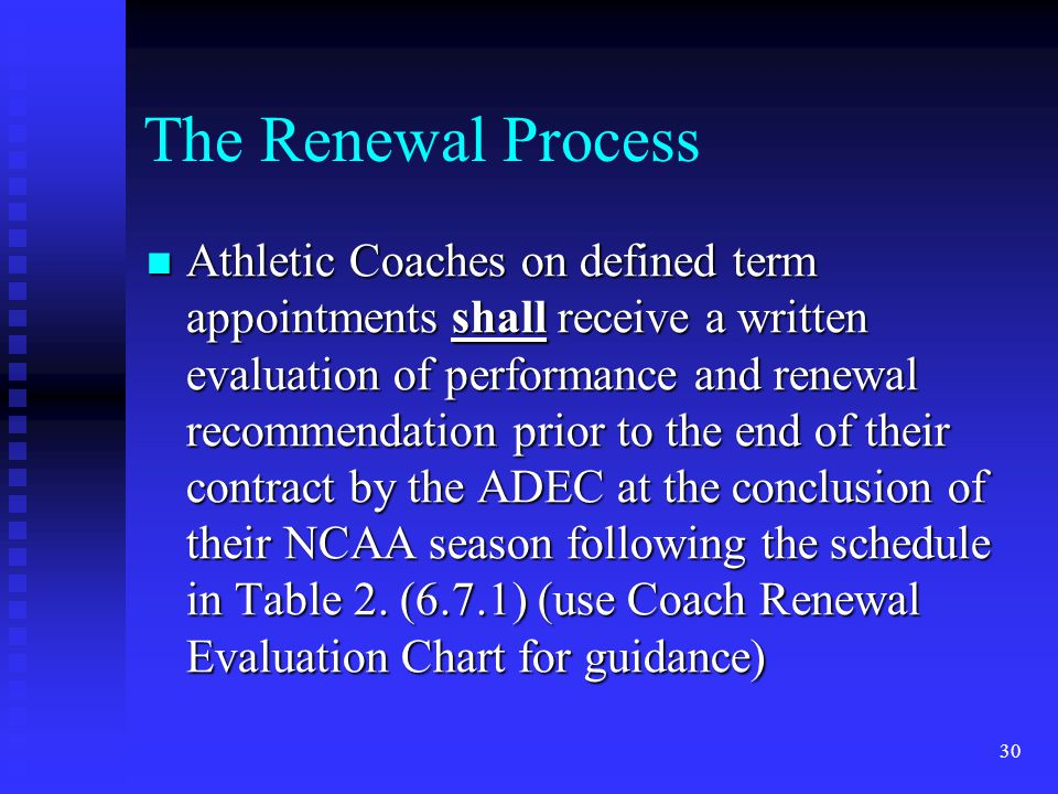 The Renewal Process Athletic Coaches on defined term appointments shall receive a written evaluation of performance and renewal recommendation prior to the end of their contract by the ADEC at the conclusion of their NCAA season following the schedule in Table 2.
