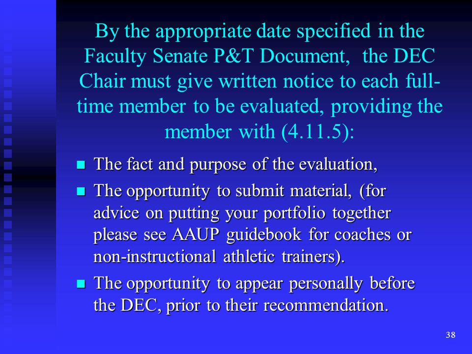 By the appropriate date specified in the Faculty Senate P&T Document, the DEC Chair must give written notice to each full- time member to be evaluated