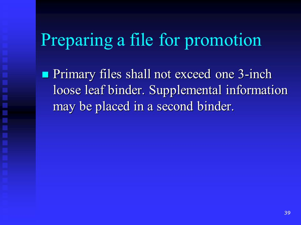 Preparing a file for promotion Primary files shall not exceed one 3-inch loose leaf binder.