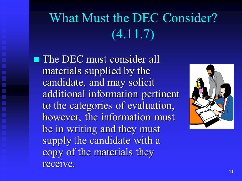 What Must the DEC Consider? (4.11.7) The DEC must consider all materials supplied by the candidate, and may solicit additional information pertinent t