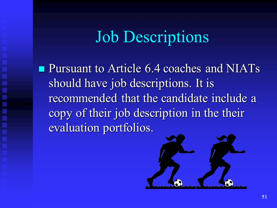 Job Descriptions Pursuant to Article 6.4 coaches and NIATs should have job descriptions.