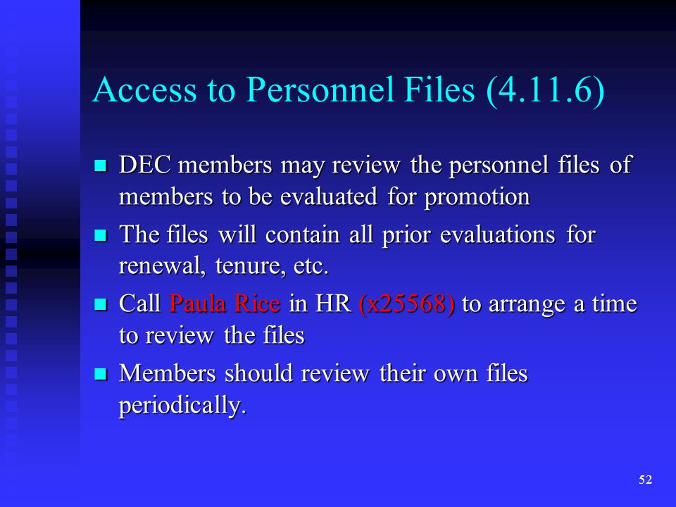 Access to Personnel Files (4.11.6) DEC members may review the personnel files of members to be evaluated for promotion DEC members may review the personnel files of members to be evaluated for promotion The files will contain all prior evaluations for renewal, tenure, etc.