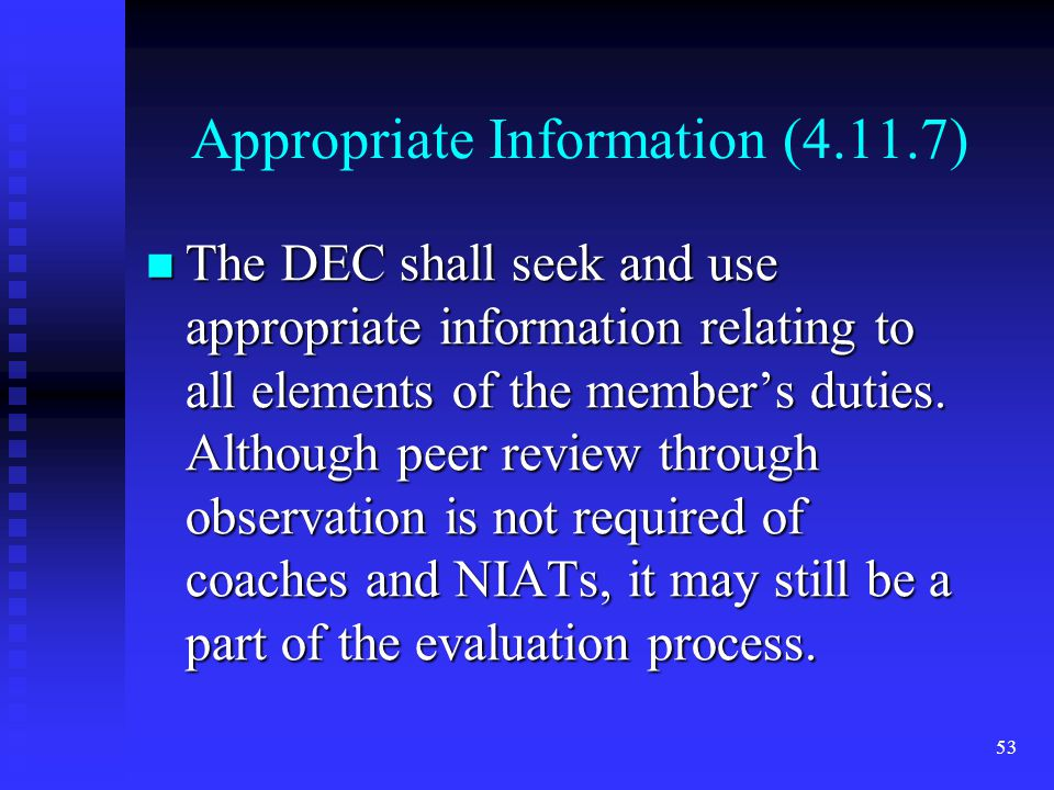 Appropriate Information (4.11.7) The DEC shall seek and use appropriate information relating to all elements of the members duties.