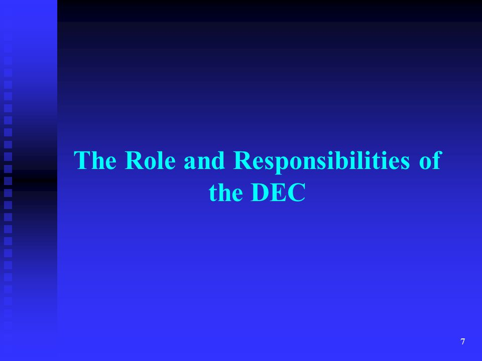 The Role and Responsibilities of the DEC 7