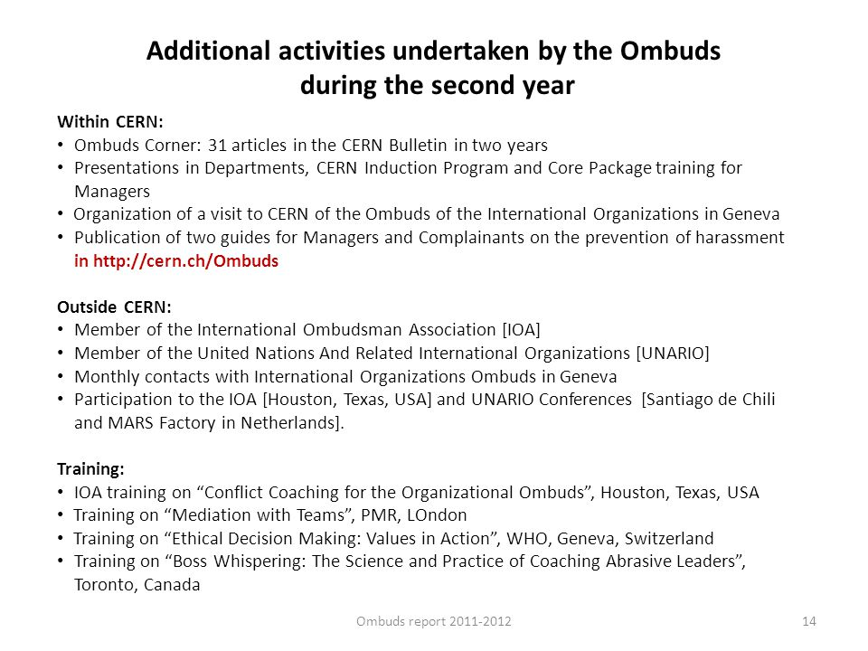 14 Within CERN: Ombuds Corner: 31 articles in the CERN Bulletin in two years Presentations in Departments, CERN Induction Program and Core Package tra