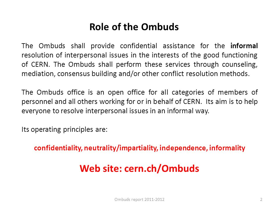 Role of the Ombuds The Ombuds shall provide confidential assistance for the informal resolution of interpersonal issues in the interests of the good f