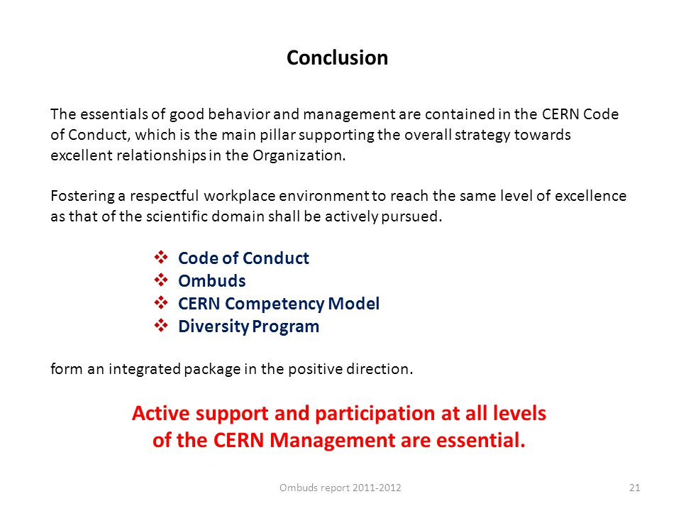 21 The essentials of good behavior and management are contained in the CERN Code of Conduct, which is the main pillar supporting the overall strategy