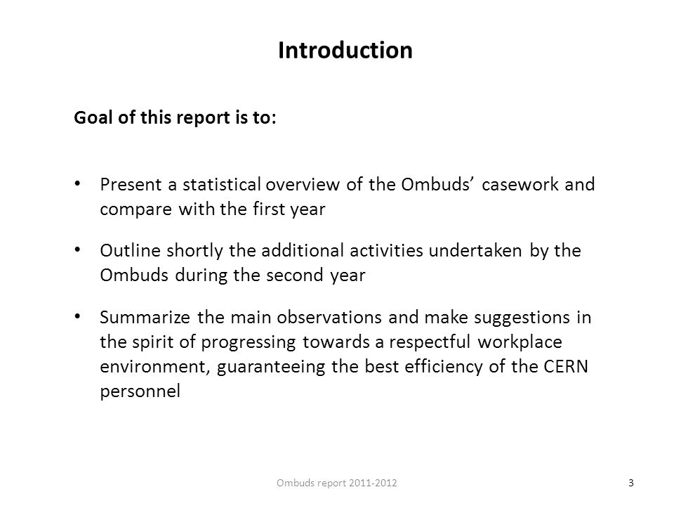 3 Introduction Goal of this report is to: Present a statistical overview of the Ombuds casework and compare with the first year Outline shortly the ad