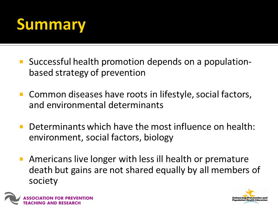 Successful health promotion depends on a population- based strategy of prevention Common diseases have roots in lifestyle, social factors, and environ