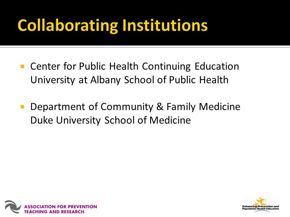 Center for Public Health Continuing Education University at Albany School of Public Health Department of Community & Family Medicine Duke University S