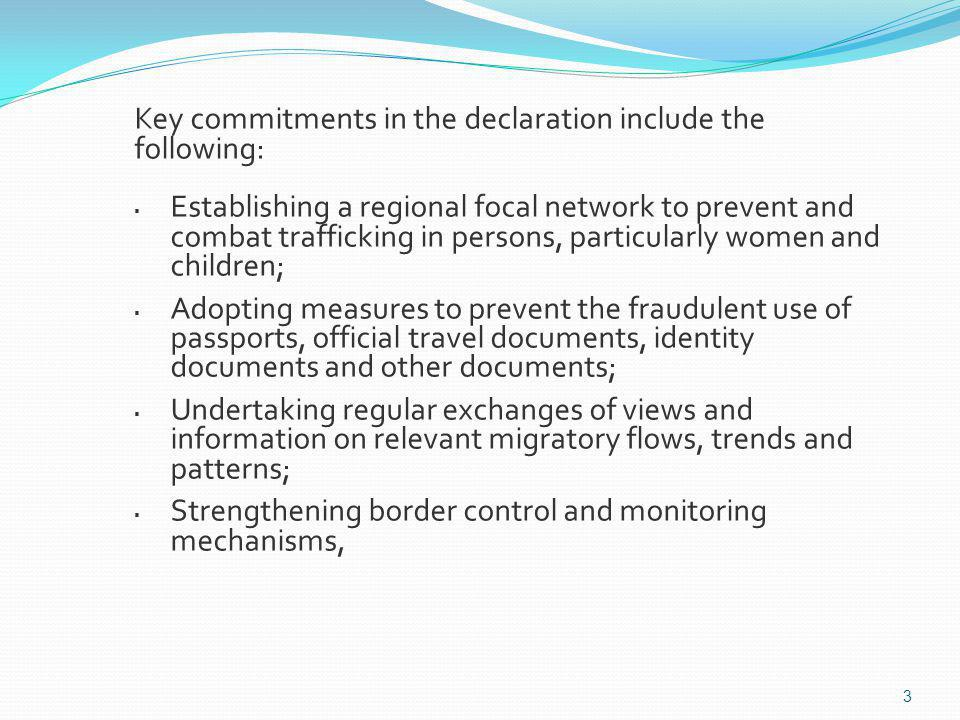 3 Key commitments in the declaration include the following: Establishing a regional focal network to prevent and combat trafficking in persons, partic