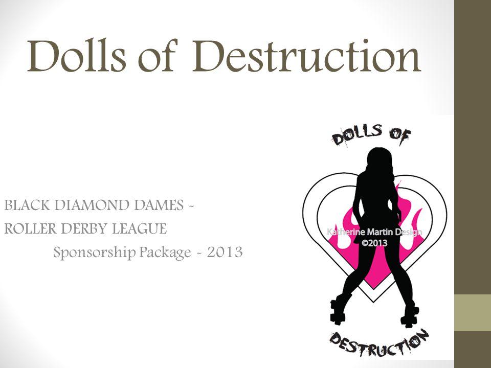 Dolls of Destruction BLACK DIAMOND DAMES - ROLLER DERBY LEAGUE Sponsorship Package - 2013