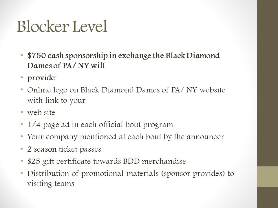 Blocker Level $750 cash sponsorship in exchange the Black Diamond Dames of PA/ NY will provide: Online logo on Black Diamond Dames of PA/ NY website w