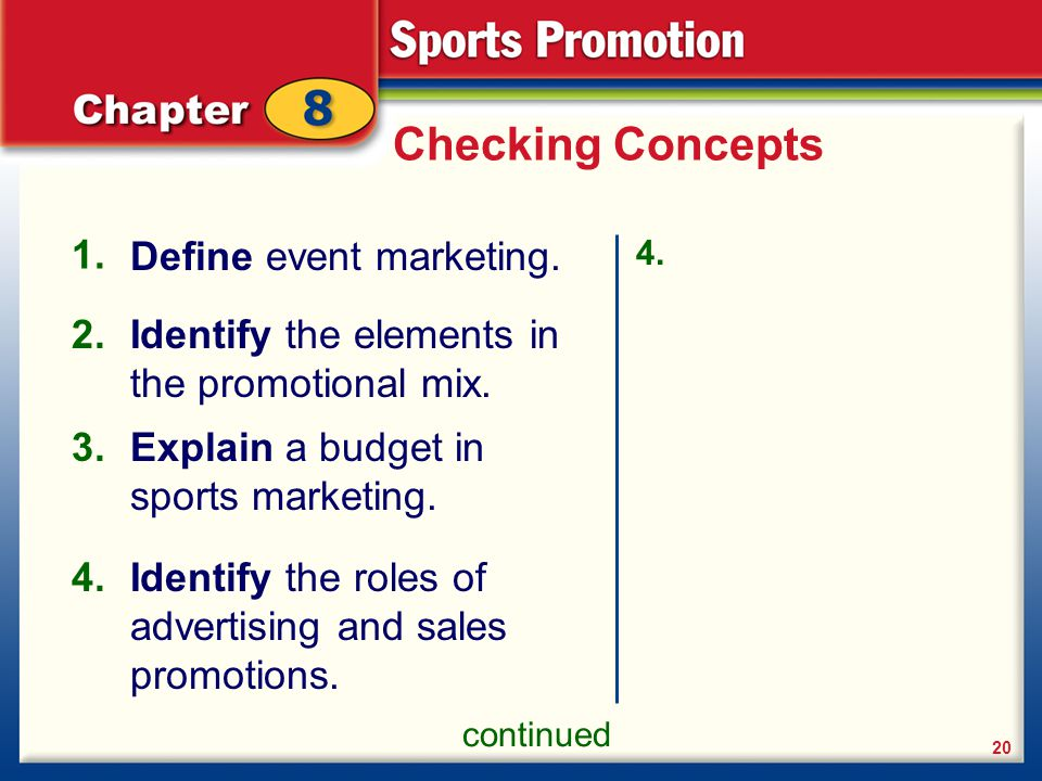 Define event marketing. 20 Identify the elements in the promotional mix. All activities associated with the sale, distribution, and promotion of a spo
