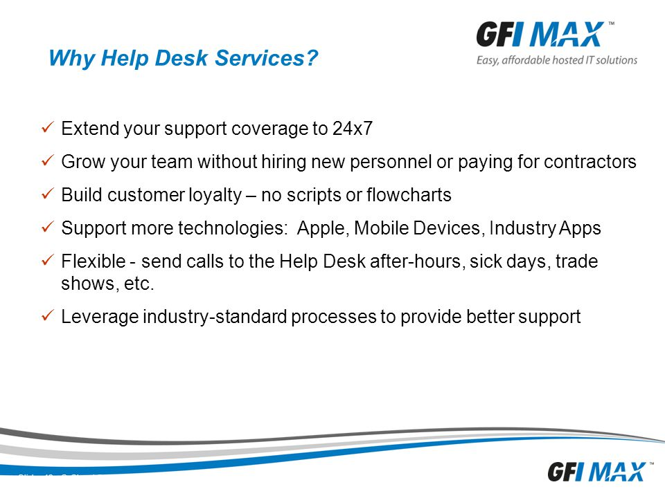 19 Why Help Desk Services? Slide: 19 © Cloud Services Depot, Inc. All rights reserved. Extend your support coverage to 24x7 Grow your team without hir