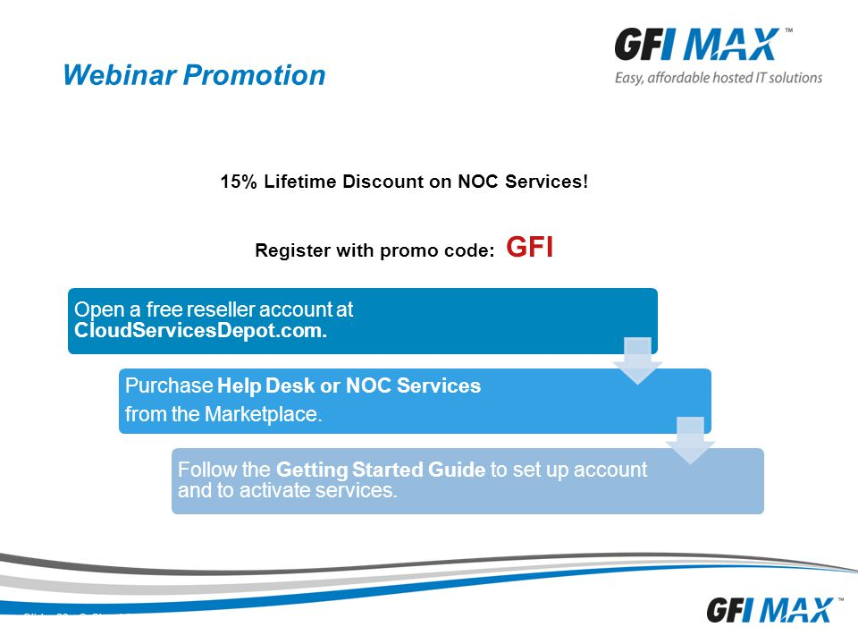 29 Webinar Promotion Open a free reseller account at CloudServicesDepot.com. Purchase Help Desk or NOC Services from the Marketplace. Follow the Getti
