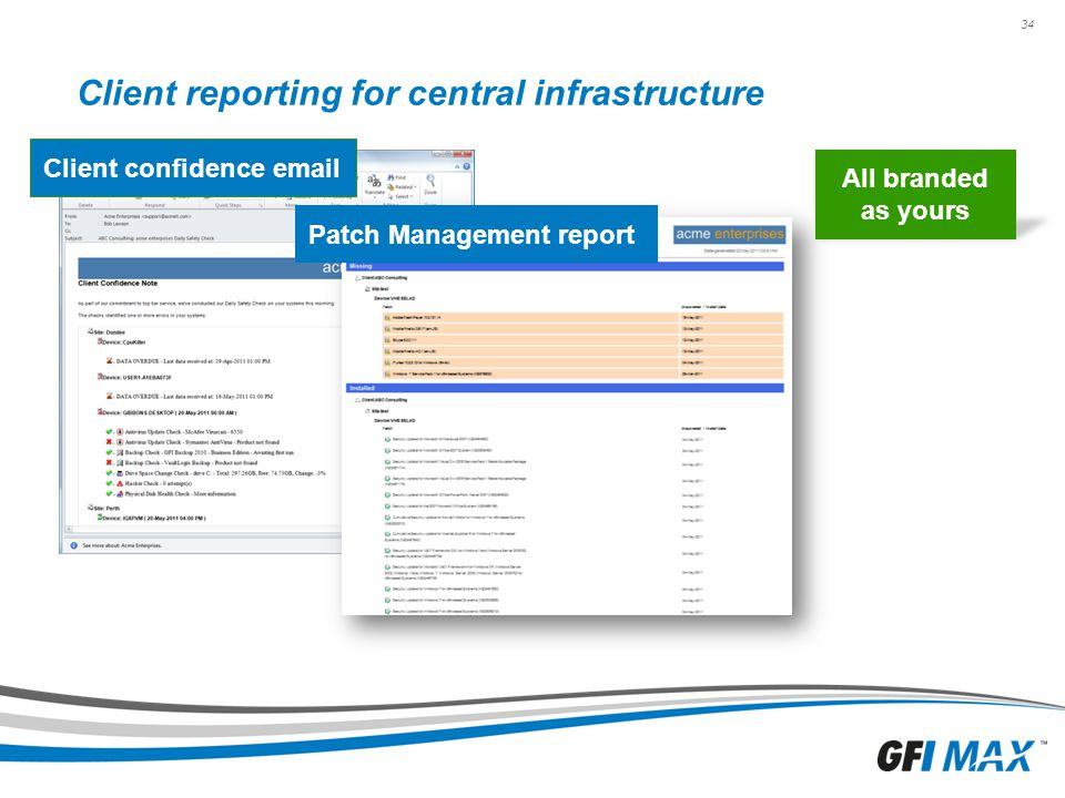 34 Client reporting for central infrastructure Client confidence email Patch Management report All branded as yours