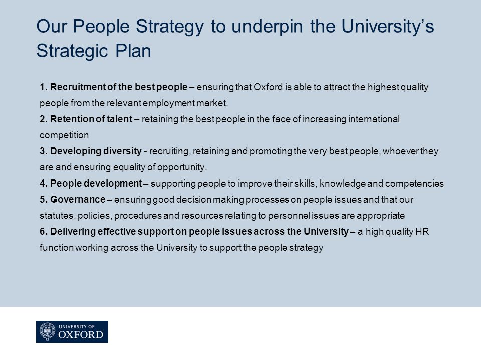 Our People Strategy to underpin the Universitys Strategic Plan 1. Recruitment of the best people – ensuring that Oxford is able to attract the highest