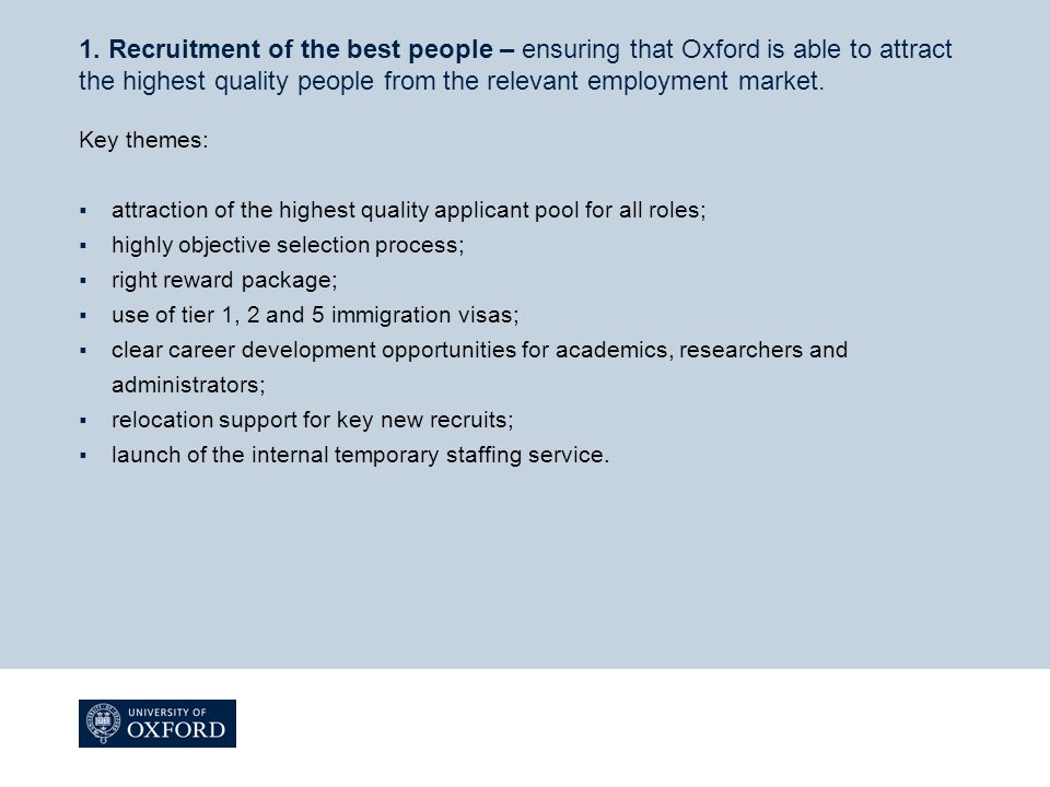1. Recruitment of the best people – ensuring that Oxford is able to attract the highest quality people from the relevant employment market. Key themes