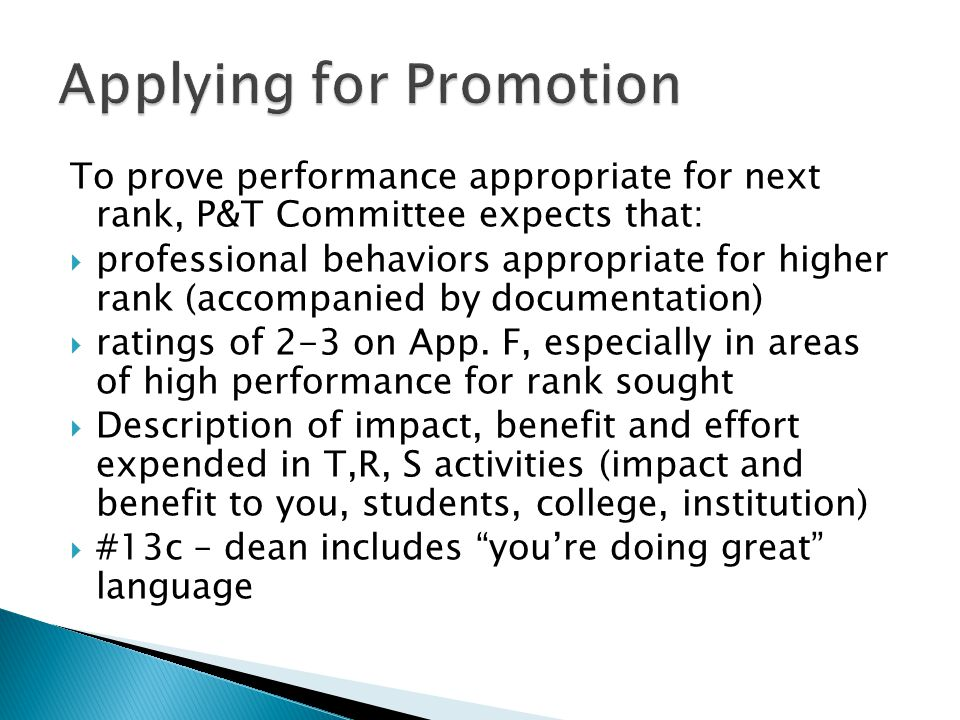 To prove performance appropriate for next rank, P&T Committee expects that: professional behaviors appropriate for higher rank (accompanied by documentation) ratings of 2-3 on App.