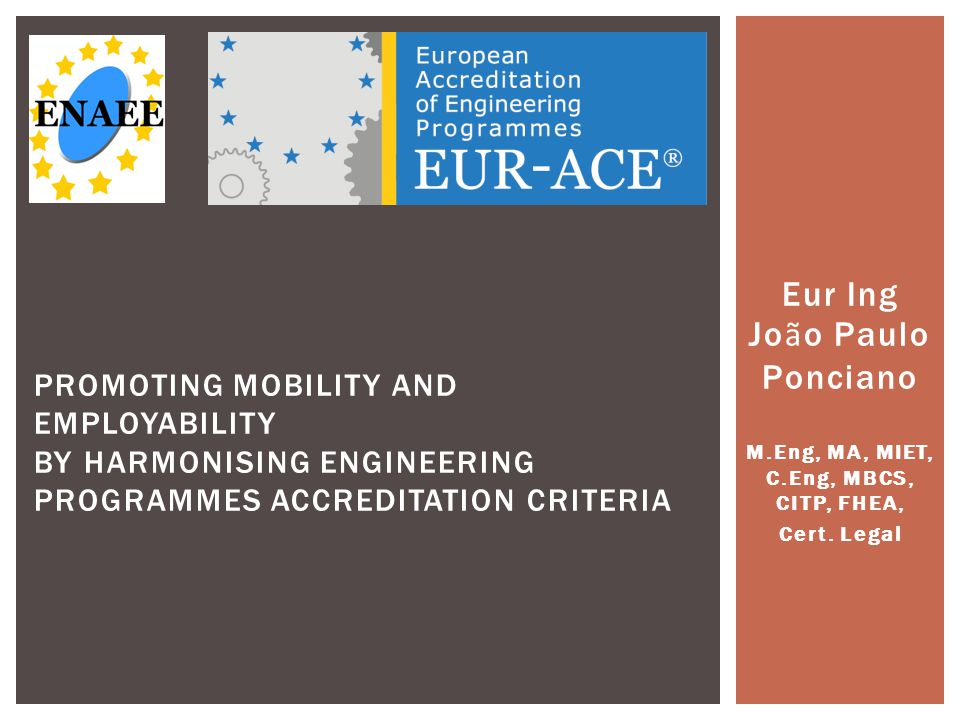 Eur Ing Jo ã o Paulo Ponciano M.Eng, MA, MIET, C.Eng, MBCS, CITP, FHEA, Cert. Legal PROMOTING MOBILITY AND EMPLOYABILITY BY HARMONISING ENGINEERING PR