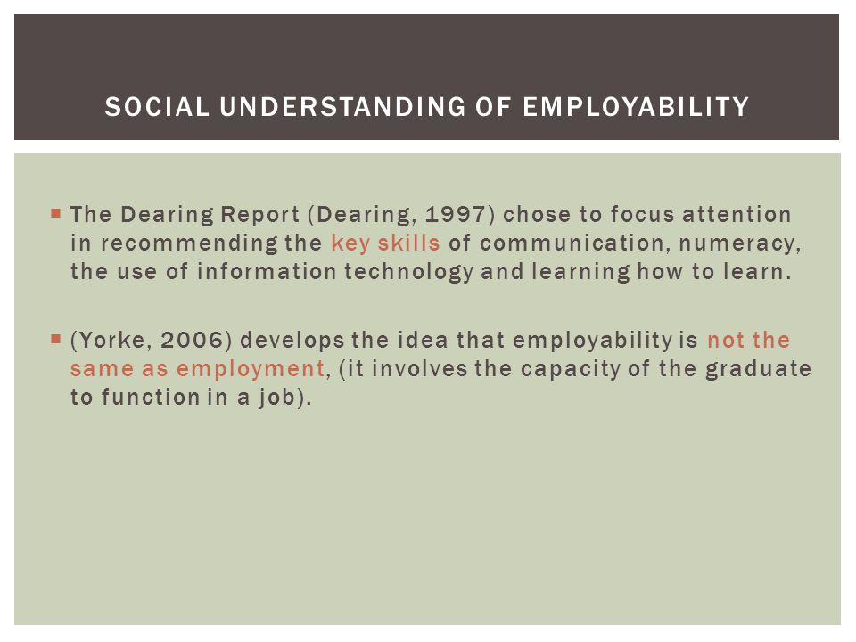 The Dearing Report (Dearing, 1997) chose to focus attention in recommending the key skills of communication, numeracy, the use of information technology and learning how to learn.