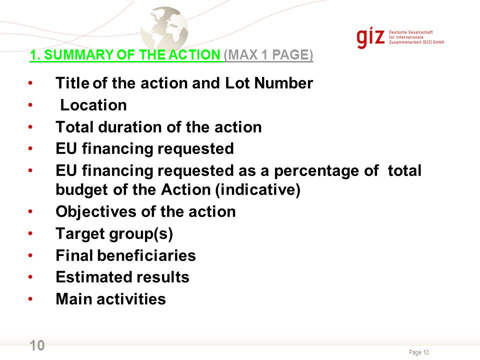 Page 10 10 Title of the action and Lot Number Location Total duration of the action EU financing requested EU financing requested as a percentage of total budget of the Action (indicative) Objectives of the action Target group(s) Final beneficiaries Estimated results Main activities 1.