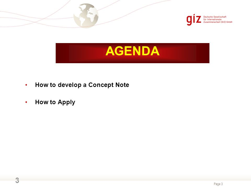 Page 3 3 AGENDA How to develop a Concept Note How to Apply