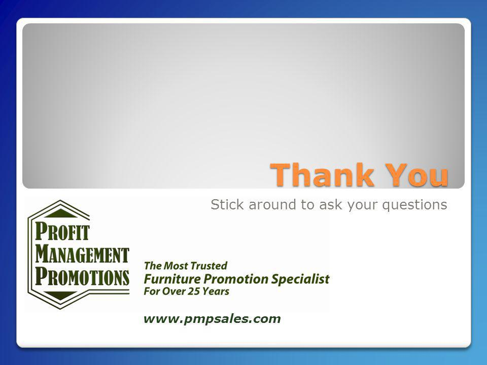 Thank You Stick around to ask your questions www.pmpsales.com
