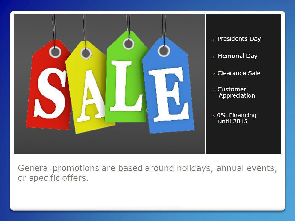 General promotions are based around holidays, annual events, or specific offers.